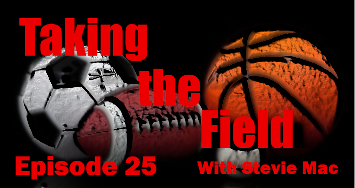 Taking the Field With Stevie Mac - Episode 25